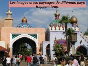 Les images et les paysages de différents pays frappent tous.