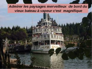 Admirer les paysages merveilleux de bord du vieux bateau à vapeur c'est magn