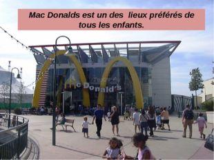 Mac Donalds est un des lieux préférés de tous les enfants.