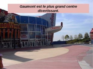 Gaumont est le plus grand centre divertissant.