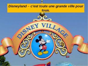 Disneyland – c'est toute une grande ville pour tous.