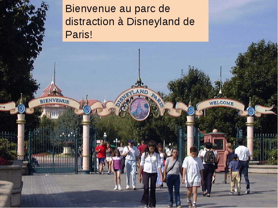 Bienvenue au parc de distraction à Disneyland de Paris!