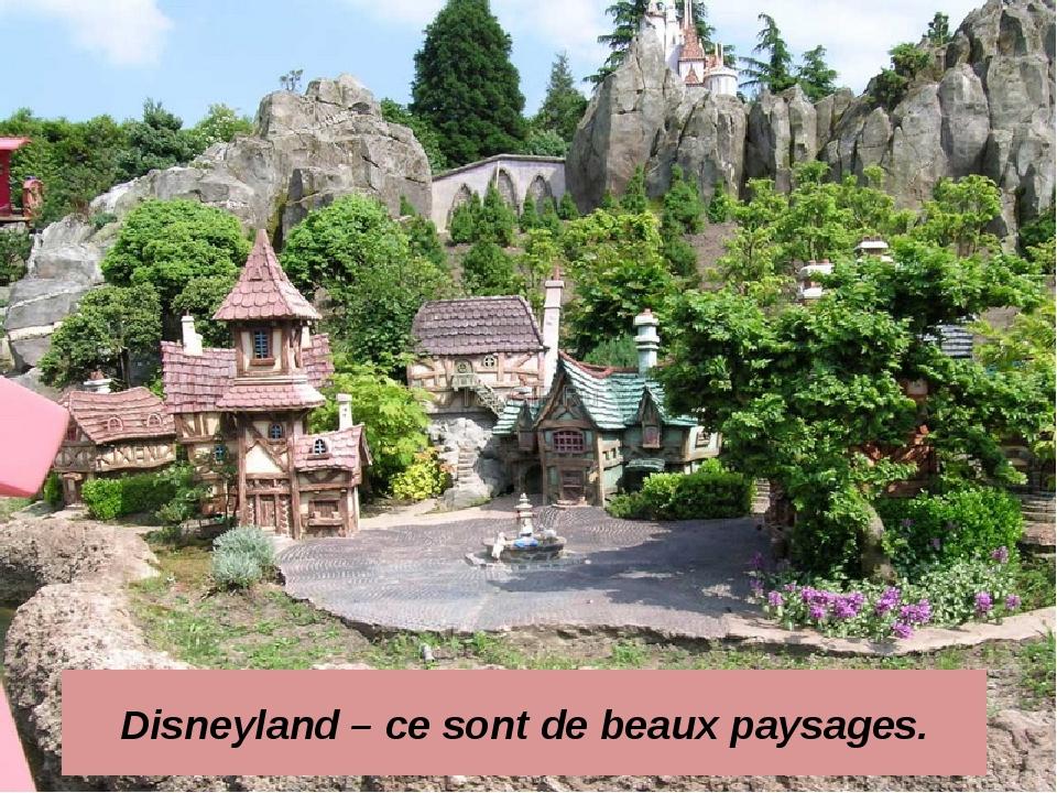 Disneyland – cе sont de beaux paysages.