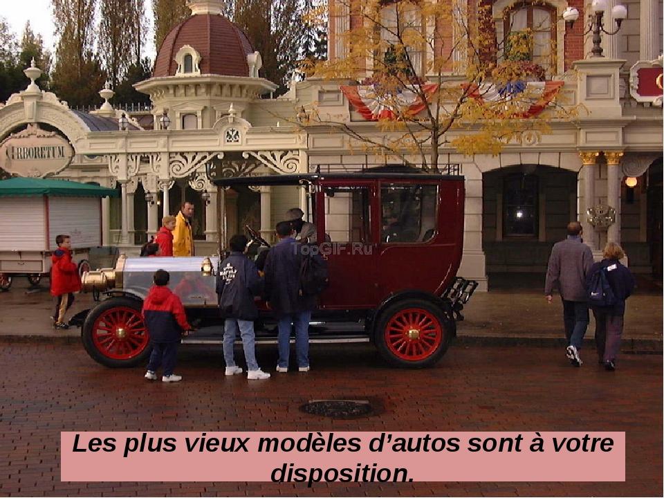 Les plus vieux modèles d'autos sont à votre disposition.