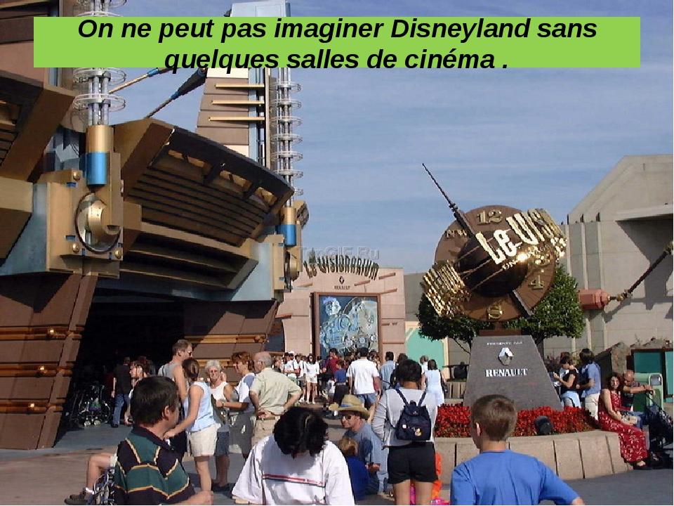 On ne peut pas imaginer Disneyland sans quelques salles de cinéma .