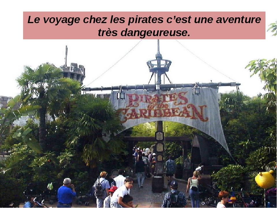 Le voyage chez les pirates c'est une aventure très dangeureuse.