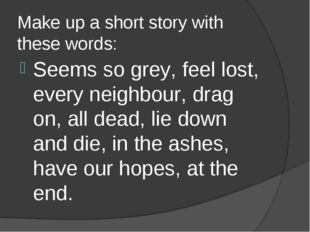 Make up a short story with these words: Seems so grey, feel lost, every neigh