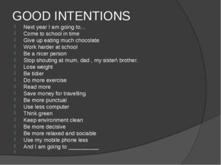 GOOD INTENTIONS Next year I am going to… Come to school in time Give up eatin
