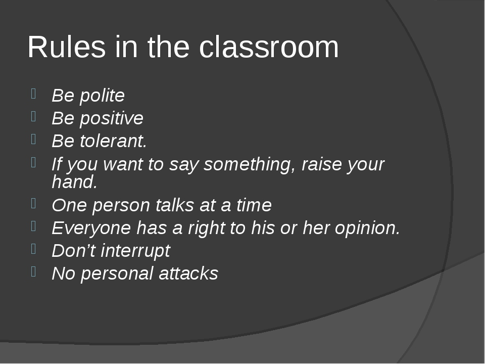 Rules in the classroom Be polite Be positive Be tolerant. If you want to say...