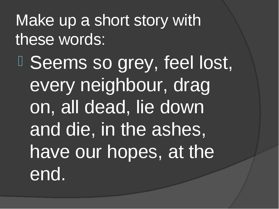 Make up a short story with these words: Seems so grey, feel lost, every neigh...
