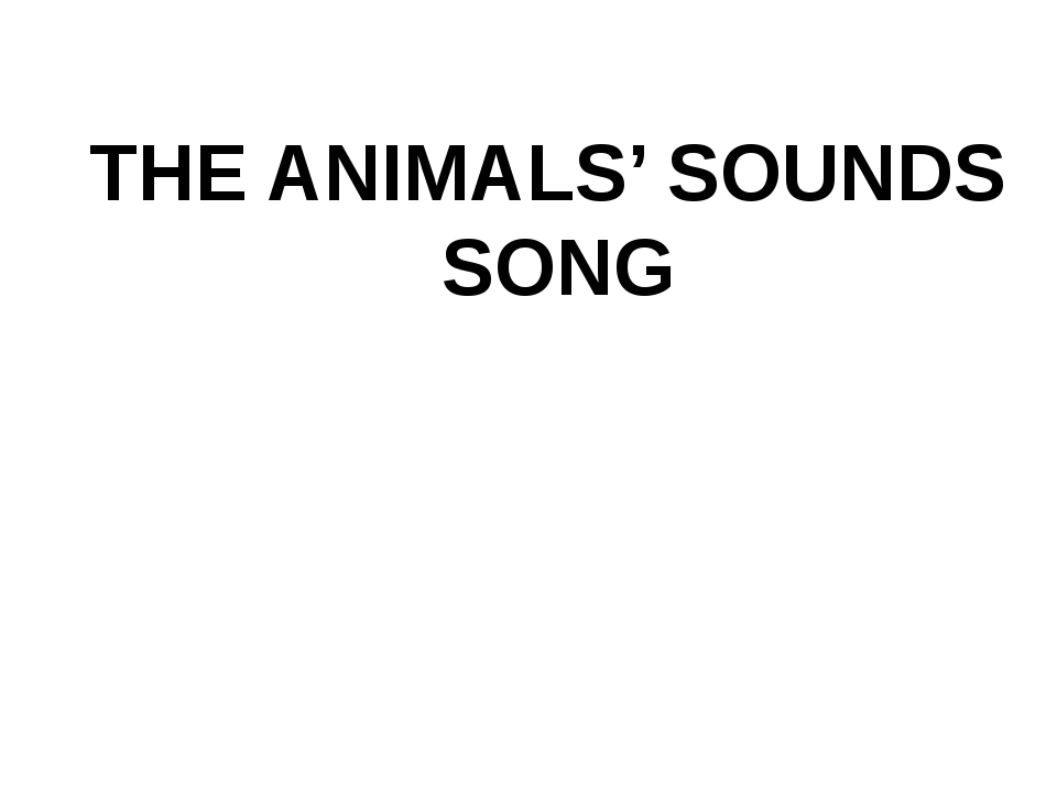 THE ANIMALS' SOUNDS SONG