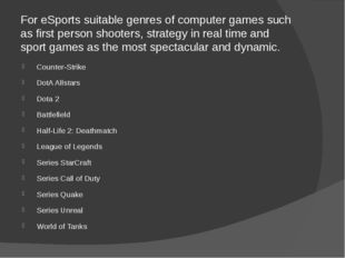 For eSports suitable genres of computer games such as first person shooters,