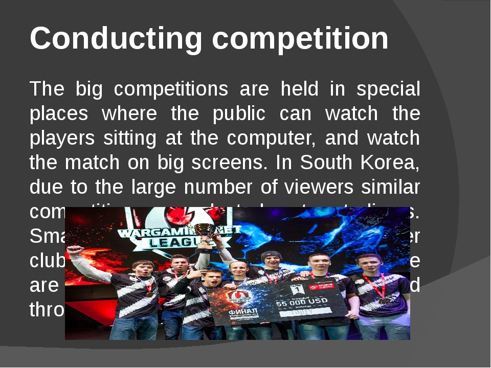 Conducting competition   The big competitions are held in special places whe...