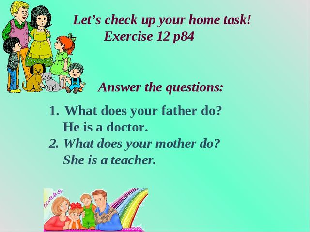 What does your father do? He is a doctor. 2. What does your mother do? She i...