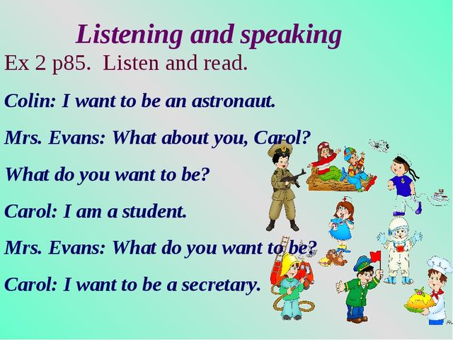 Listening and speaking Ex 2 p85. Listen and read. Colin: I want to be an ast...