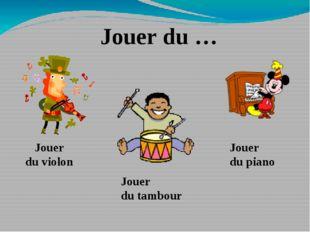 Jouer du … Jouer du violon Jouer du tambour Jouer du piano