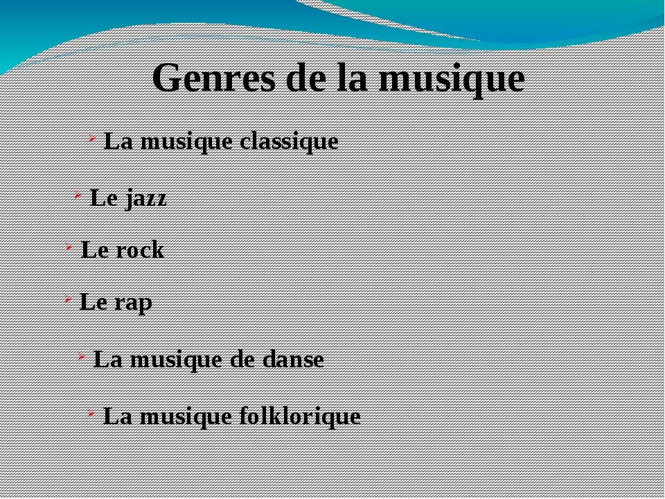 Genres de la musique La musique classique Le jazz Le rock Le rap La musique d...
