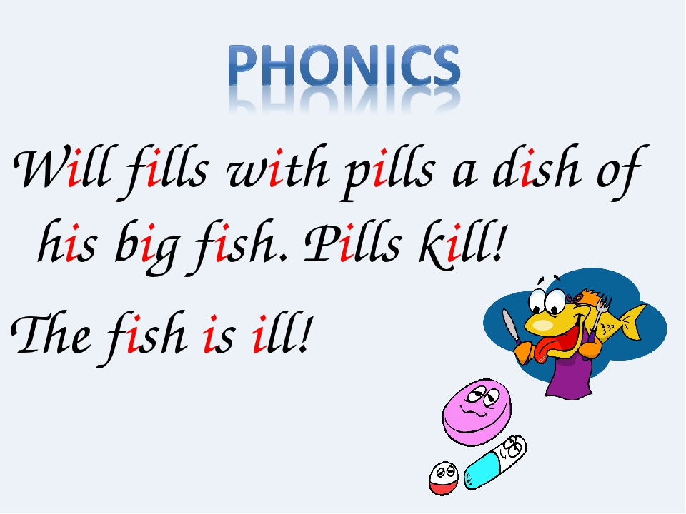 Will fills with pills a dish of his big fish. Pills kill! The fish is ill!