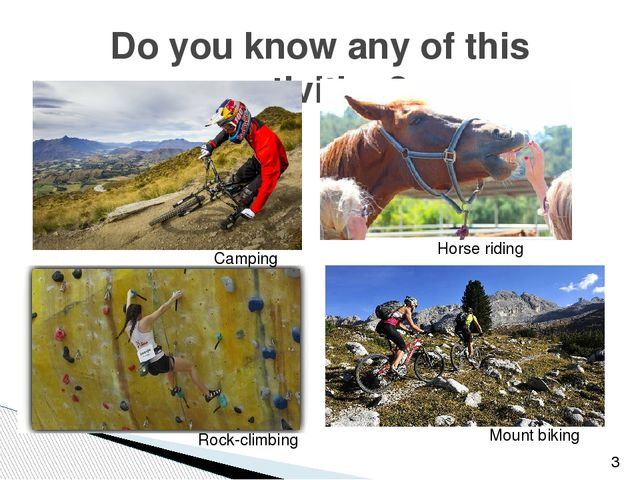 Do you know any of this activities? Camping Mount biking Rock-climbing Horse...