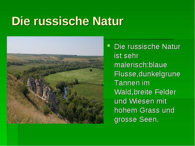 Die russische Natur Die russische Natur ist sehr malerisch:blaue Flusse,dunke...