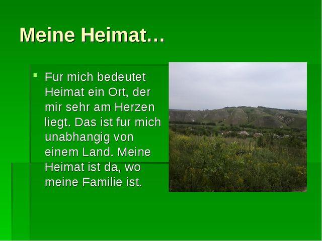 Meine Heimat… Fur mich bedeutet Heimat ein Ort, der mir sehr am Herzen liegt....