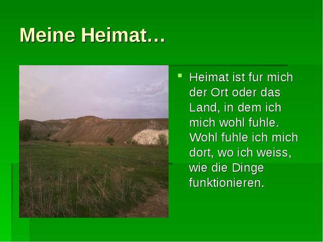Meine Heimat… Heimat ist fur mich der Ort oder das Land, in dem ich mich wohl...