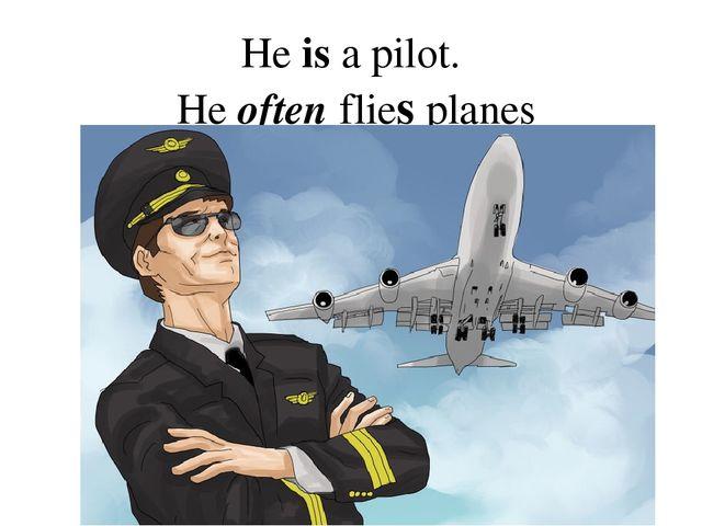 He is a pilot. He often flies planes