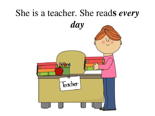 She is a teacher. She reads every day