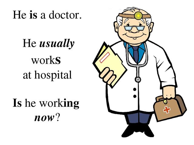 He is a doctor. He usually works at hospital Is he working now?