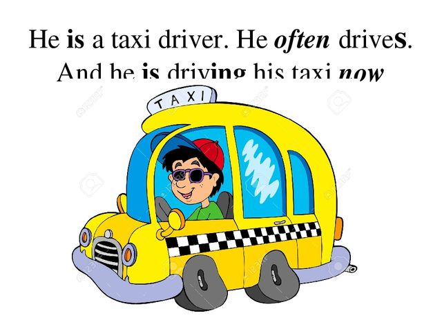 He is a taxi driver. He often drives. And he is driving his taxi now