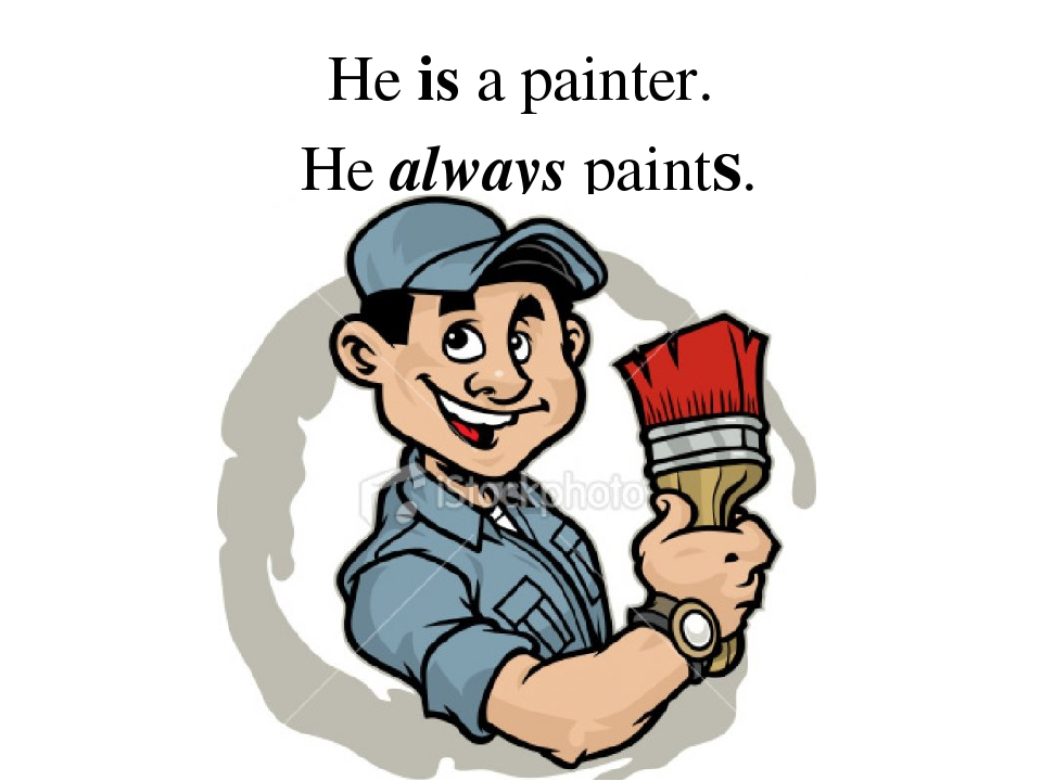 He is a painter. He always paints.