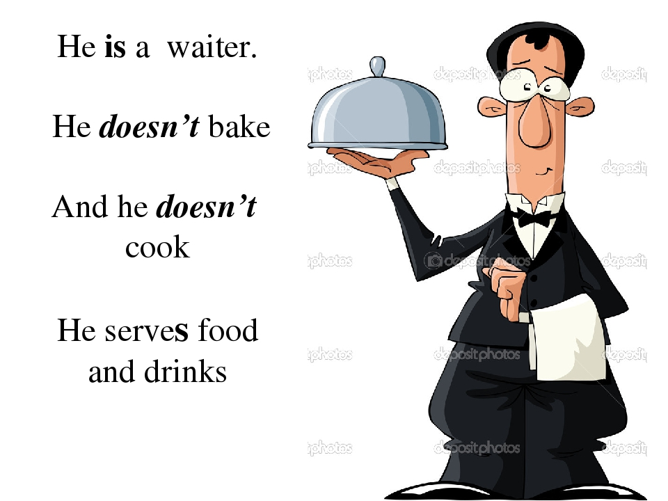 He is a waiter. He doesn't bake And he doesn't cook He serves food and drinks