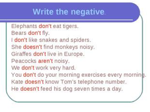 Write the negative. Elephants don't eat tigers. Bears don't fly. I don't like