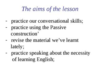 The aims of the lesson practice our conversational skills; practice using th