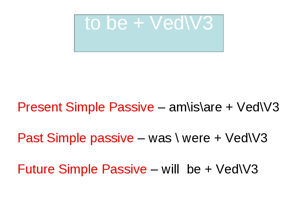 Present Simple Passive – am\is\are + Ved\V3 Past Simple passive – was \ wer...
