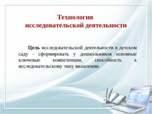 Технология исследовательской деятельности Цель исследовательской деятельнос
