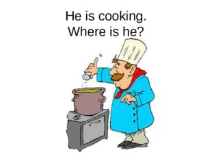 He is cooking. Where is he?