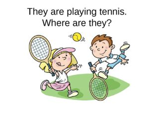 They are playing tennis. Where are they?
