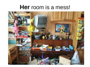 Her room is a mess!