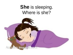 She is sleeping. Where is she?