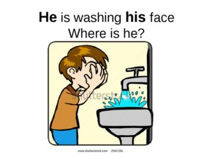 He is washing his face Where is he?