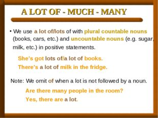 A LOT OF - MUCH - MANY We use a lot of/lots of with plural countable nouns (b