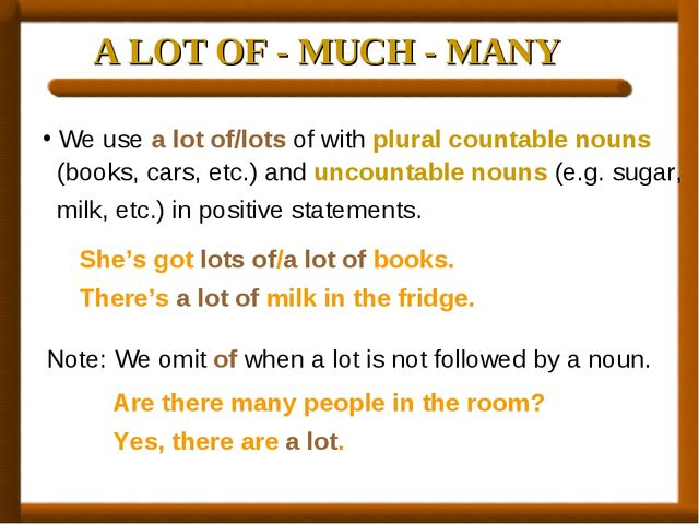 A LOT OF - MUCH - MANY We use a lot of/lots of with plural countable nouns (b...