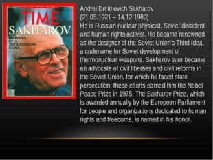 Andrei Dmitrievich Sakharov (21.05.1921 – 14.12.1989) He is Russian nuclear p