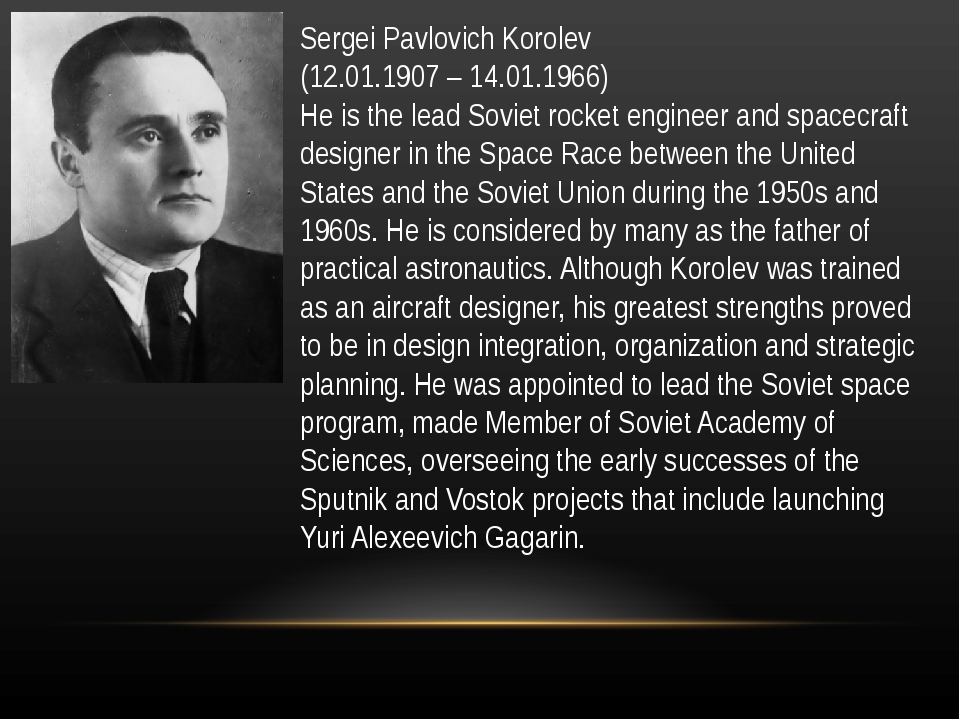 Sergei Pavlovich Korolev (12.01.1907 – 14.01.1966) He is the lead Soviet rock...