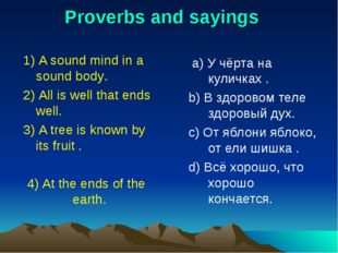 Proverbs and sayings 1) A sound mind in a sound body. 2) All is well that end