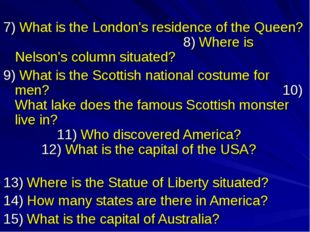7) What is the London's residence of the Queen? 8) Where is Nelson's column