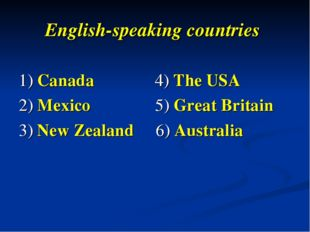 English-speaking countries 1) Canada 4) The USA 2) Mexico 5) Great Britain 3)