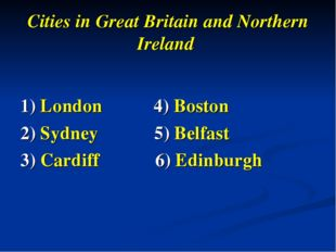 Cities in Great Britain and Northern Ireland 1) London 4) Boston 2) Sydney 5)
