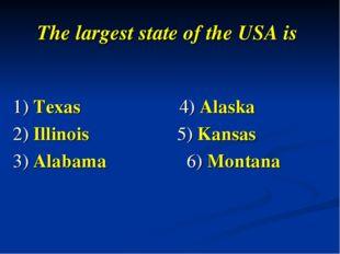 The largest state of the USA is 1) Texas 4) Alaska 2) Illinois  5) Kansas 3)